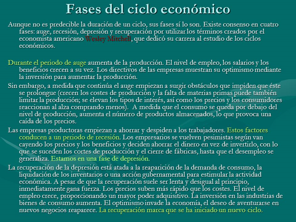 Fases del ciclo económico Aunque no es predecible la duración de un ciclo, sus fases sí lo son. Existe consenso en cuatro fases: auge, recesión, depre