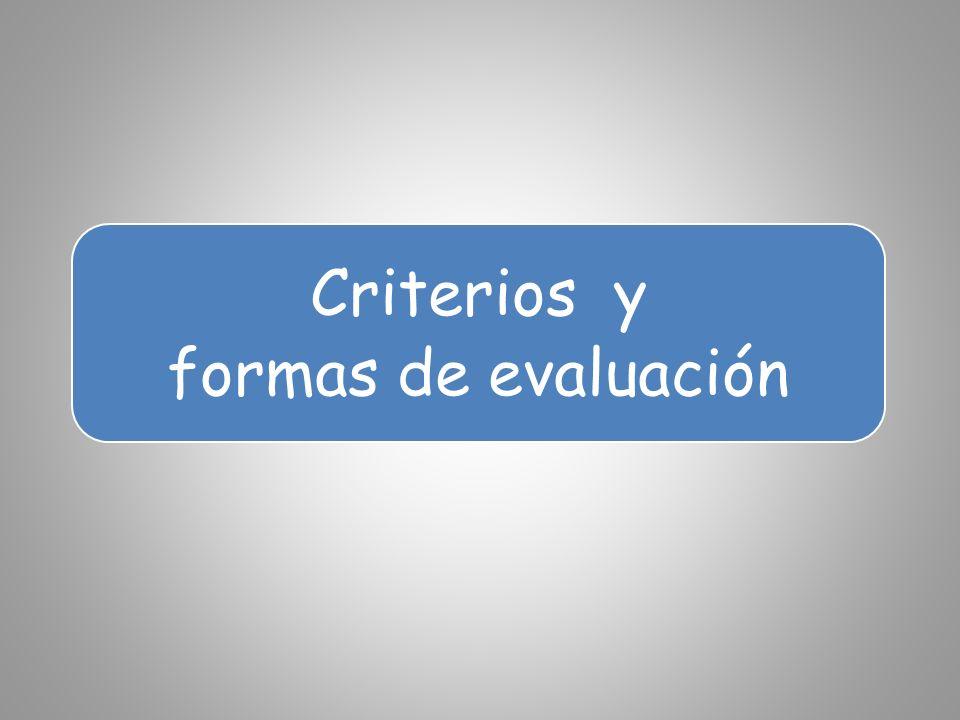 Criterios y formas de evaluación