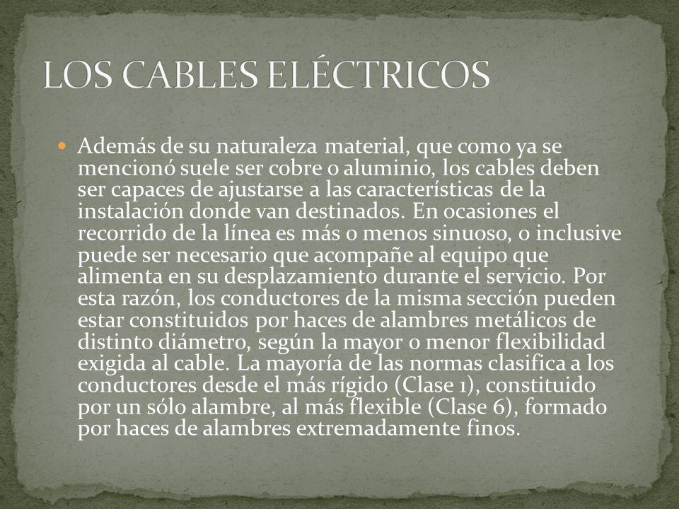 Además de su naturaleza material, que como ya se mencionó suele ser cobre o aluminio, los cables deben ser capaces de ajustarse a las características