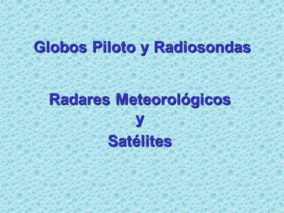 Globos Piloto y Radiosondas Radares Meteorológicos y Satélites