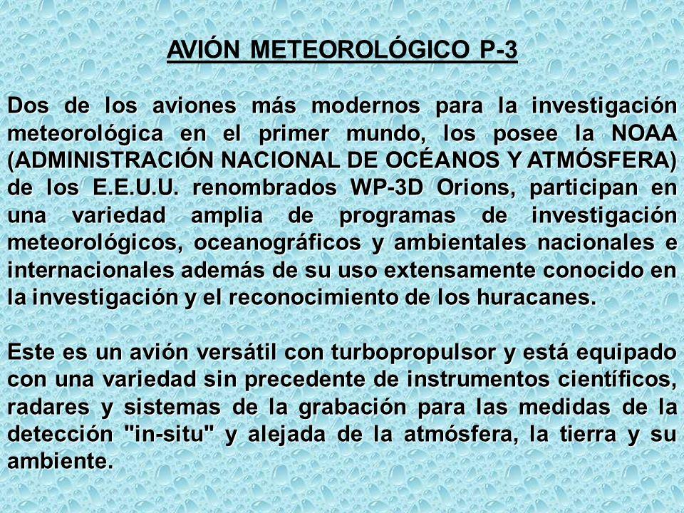 AVIÓN METEOROLÓGICO P-3 Dos de los aviones más modernos para la investigación meteorológica en el primer mundo, los posee la NOAA (ADMINISTRACIÓN NACI