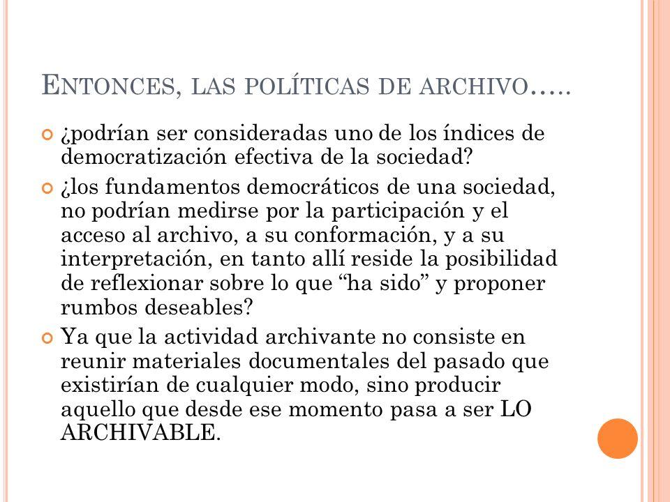 E NTONCES, LAS POLÍTICAS DE ARCHIVO …..