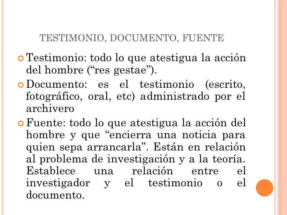TESTIMONIO, DOCUMENTO, FUENTE Testimonio: todo lo que atestigua la acción del hombre (res gestae).
