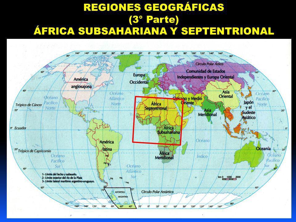 REGIONES GEOGRÁFICAS (3° Parte) ÁFRICA SUBSAHARIANA Y SEPTENTRIONAL