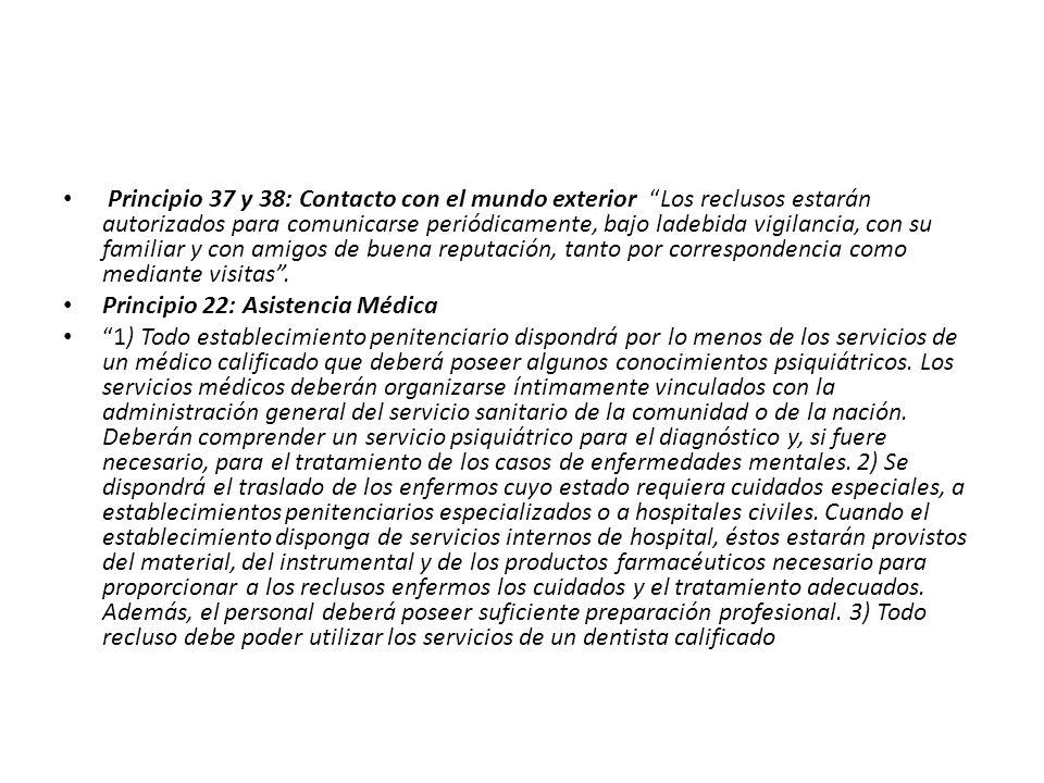 Principio 37 y 38: Contacto con el mundo exterior Los reclusos estarán autorizados para comunicarse periódicamente, bajo ladebida vigilancia, con su f