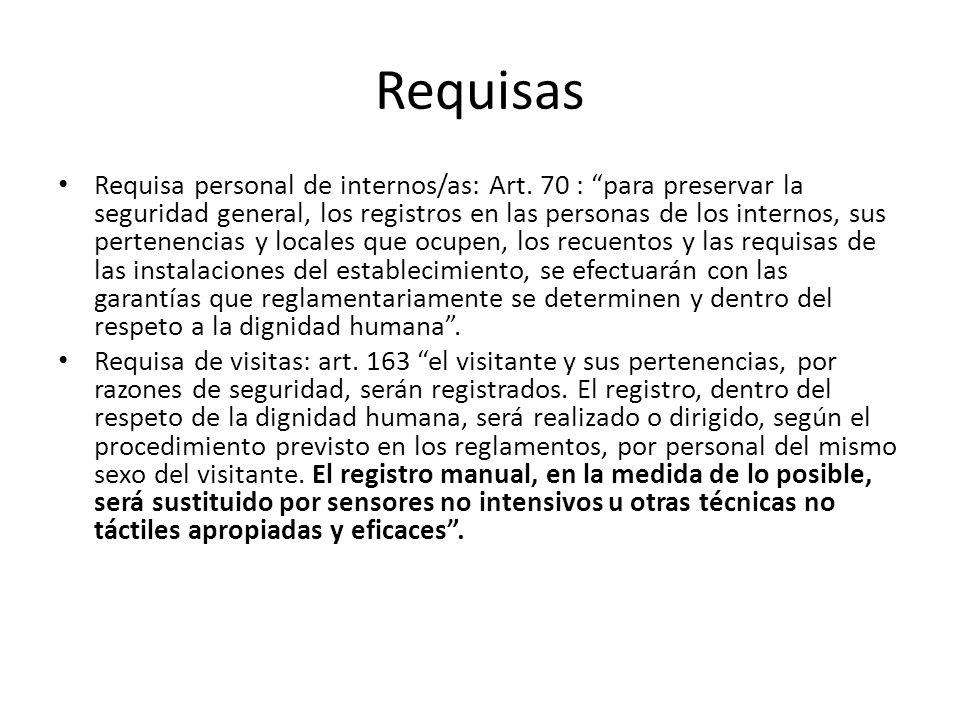 Requisas Requisa personal de internos/as: Art. 70 : para preservar la seguridad general, los registros en las personas de los internos, sus pertenenci