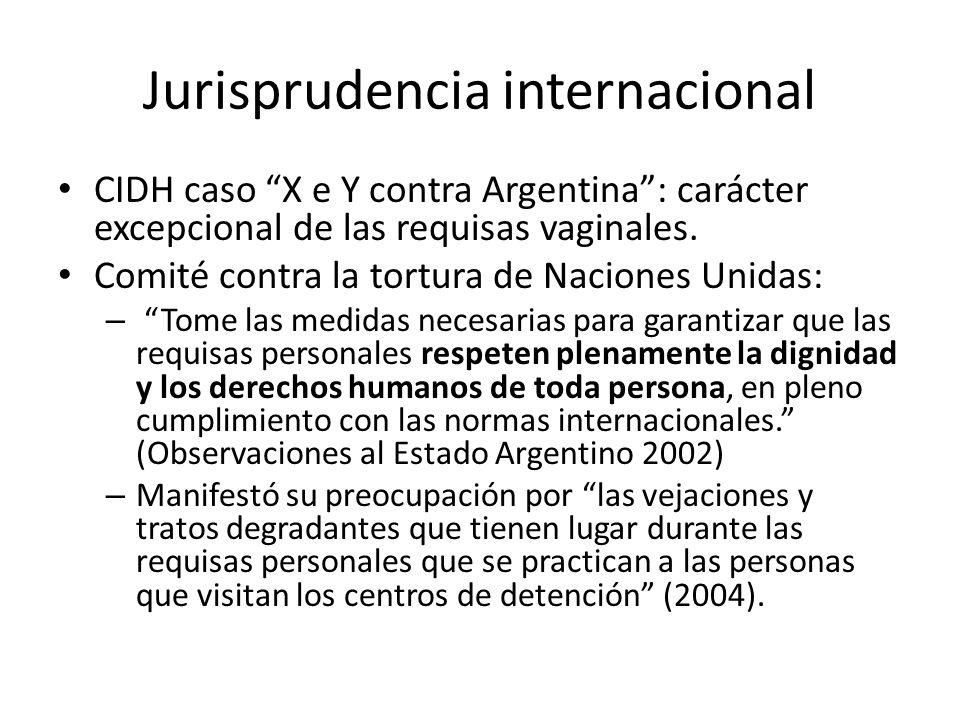 Jurisprudencia internacional CIDH caso X e Y contra Argentina: carácter excepcional de las requisas vaginales. Comité contra la tortura de Naciones Un
