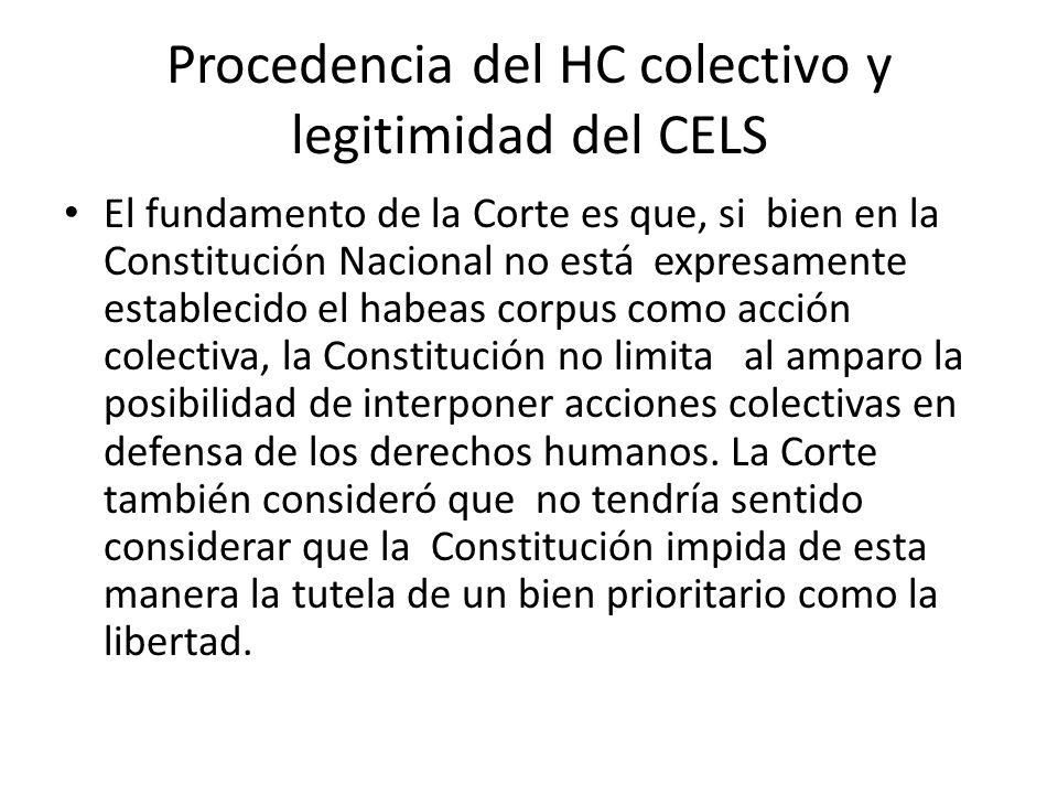 Procedencia del HC colectivo y legitimidad del CELS El fundamento de la Corte es que, si bien en la Constitución Nacional no está expresamente estable