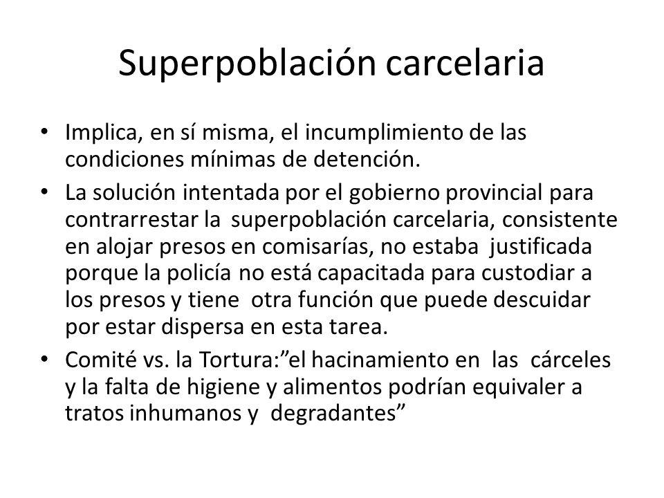 Superpoblación carcelaria Implica, en sí misma, el incumplimiento de las condiciones mínimas de detención. La solución intentada por el gobierno provi