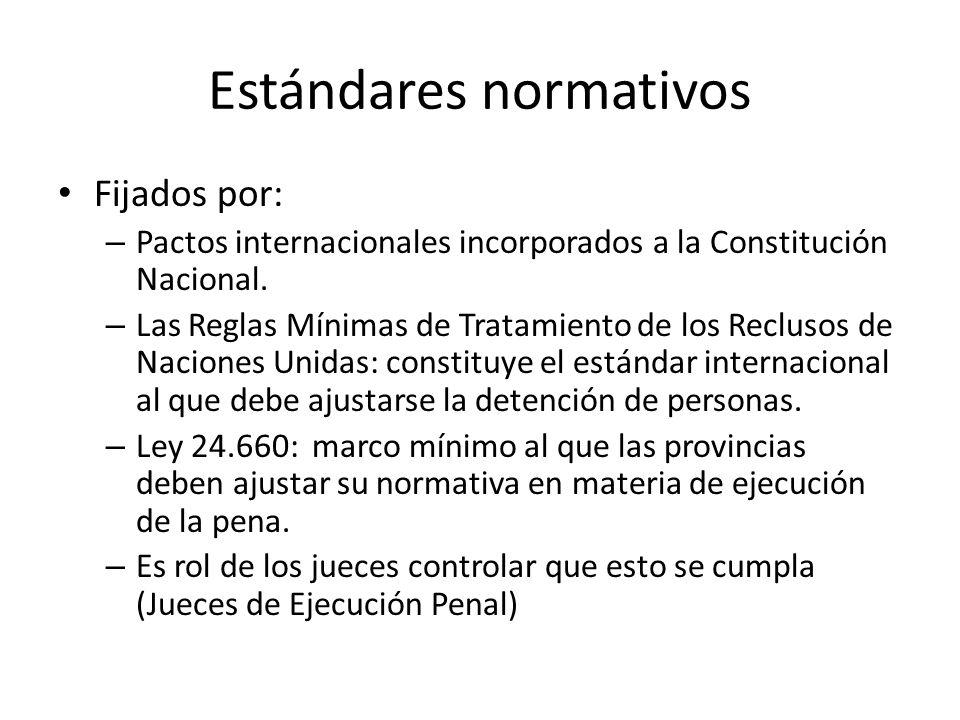Estándares normativos Fijados por: – Pactos internacionales incorporados a la Constitución Nacional. – Las Reglas Mínimas de Tratamiento de los Reclus