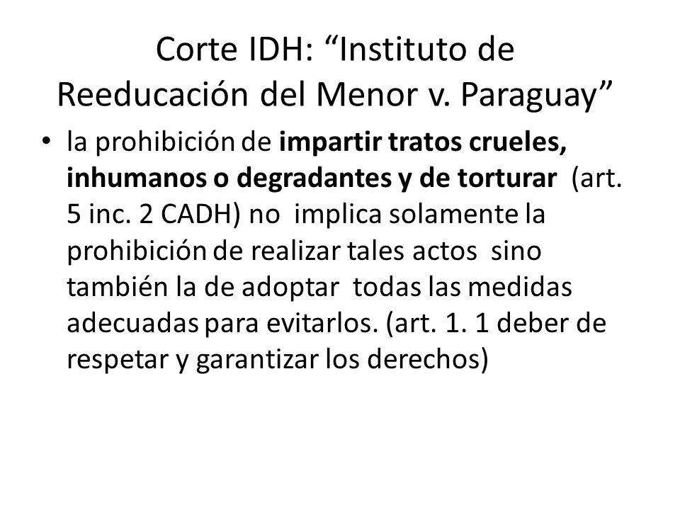 Corte IDH: Instituto de Reeducación del Menor v. Paraguay la prohibición de impartir tratos crueles, inhumanos o degradantes y de torturar (art. 5 inc