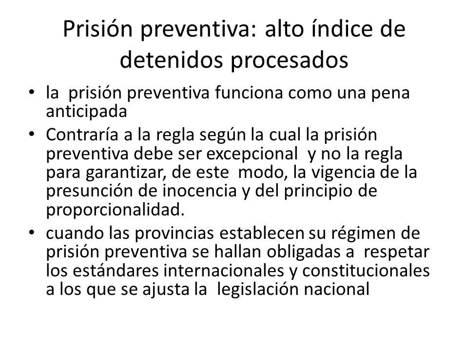 Prisión preventiva: alto índice de detenidos procesados la prisión preventiva funciona como una pena anticipada Contraría a la regla según la cual la