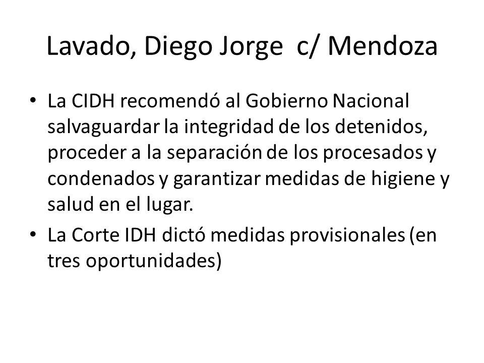 Lavado, Diego Jorge c/ Mendoza La CIDH recomendó al Gobierno Nacional salvaguardar la integridad de los detenidos, proceder a la separación de los pro
