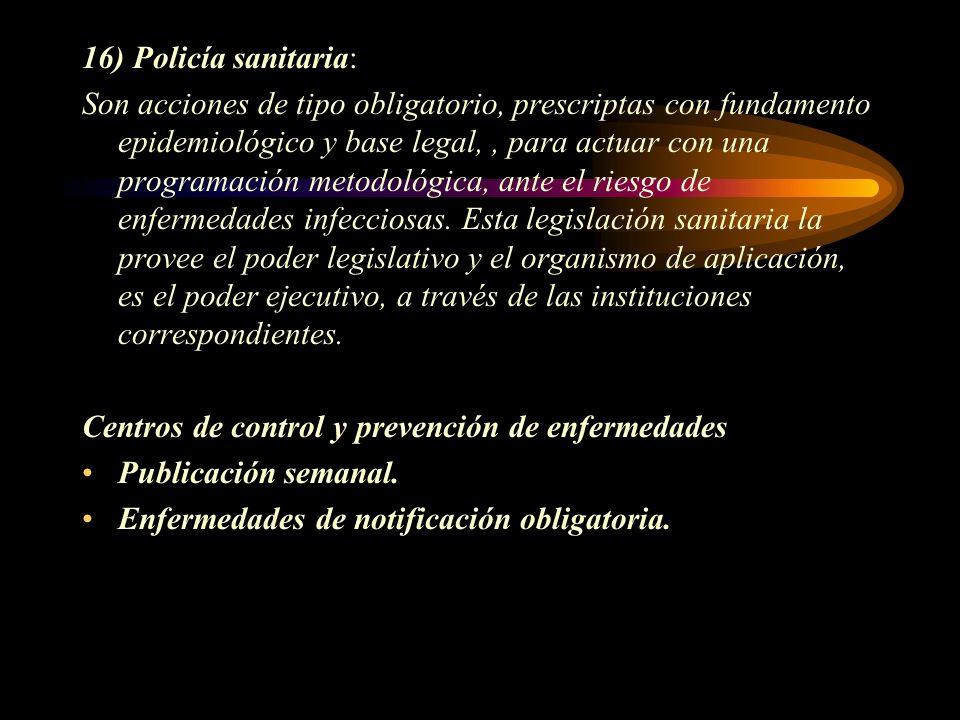 16) Policía sanitaria: Son acciones de tipo obligatorio, prescriptas con fundamento epidemiológico y base legal,, para actuar con una programación met