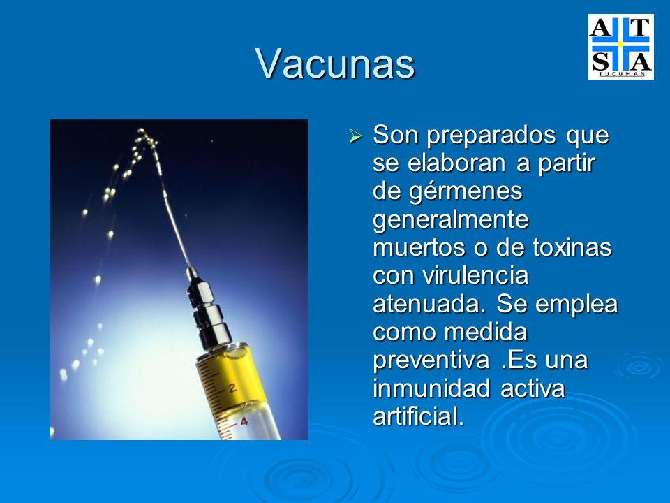 Vacunas Son preparados que se elaboran a partir de gérmenes generalmente muertos o de toxinas con virulencia atenuada. Se emplea como medida preventiv