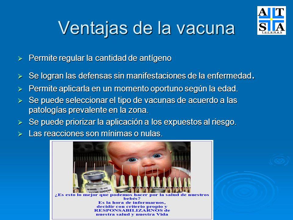 Ventajas de la vacuna Permite regular la cantidad de antígeno Permite regular la cantidad de antígeno Se logran las defensas sin manifestaciones de la