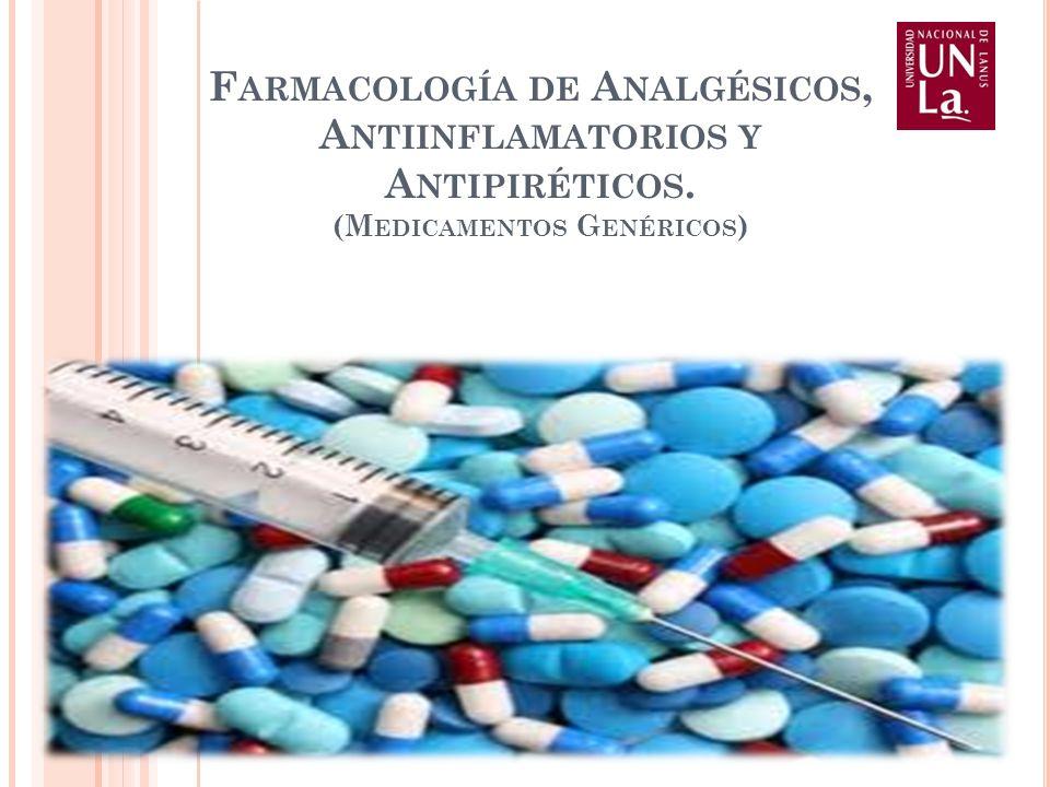F ARMACOLOGÍA DE A NALGÉSICOS, A NTIINFLAMATORIOS Y A NTIPIRÉTICOS. (M EDICAMENTOS G ENÉRICOS )