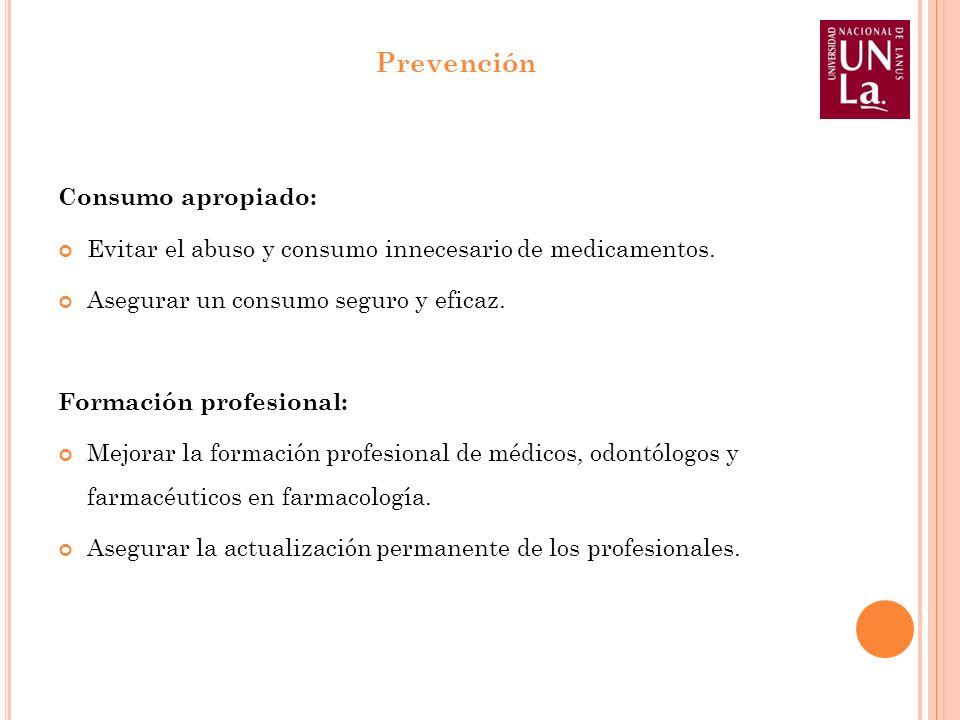 Consumo apropiado: Evitar el abuso y consumo innecesario de medicamentos. Asegurar un consumo seguro y eficaz. Formación profesional: Mejorar la forma