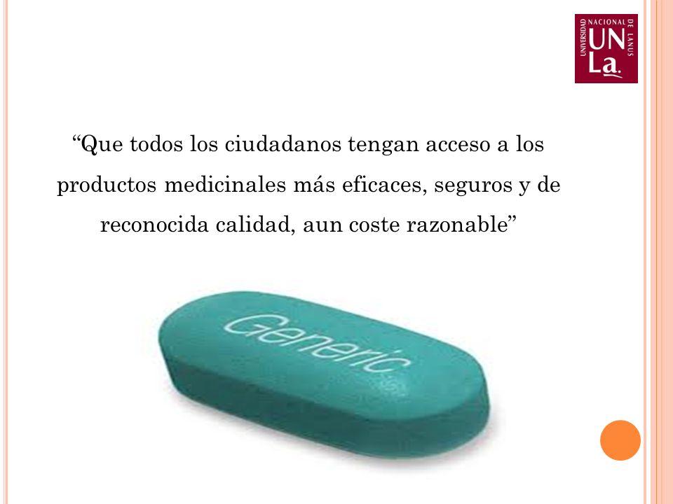 Que todos los ciudadanos tengan acceso a los productos medicinales más eficaces, seguros y de reconocida calidad, aun coste razonable