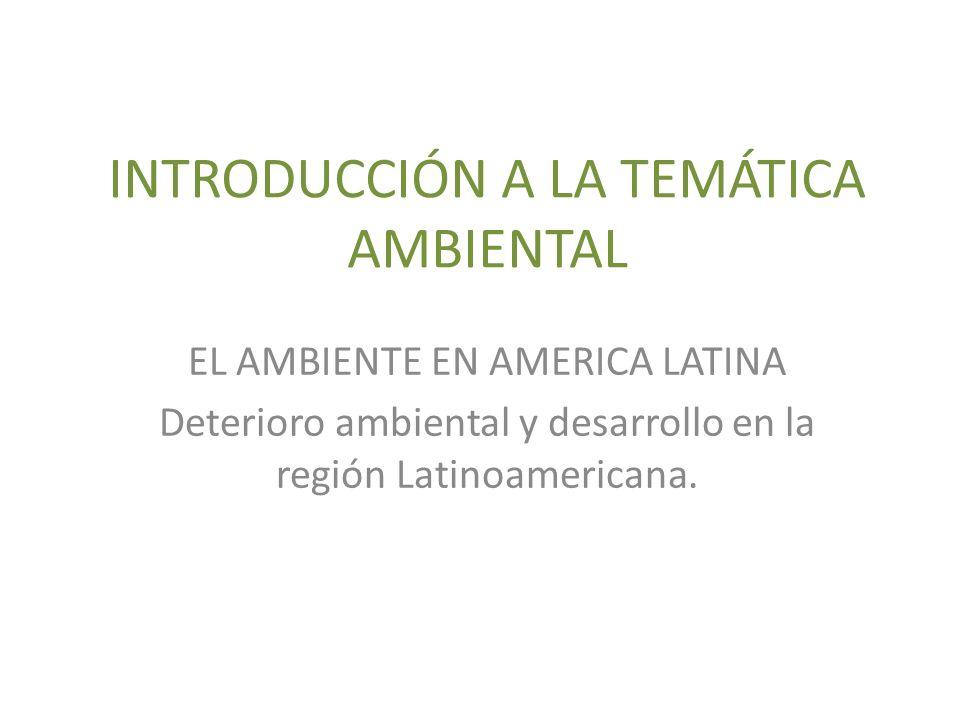 INTRODUCCIÓN A LA TEMÁTICA AMBIENTAL RELACIÓN DE DOMINACIÓN Y DEPENDENCIA CON LOS PAISES DEL 1° MUNDO APROVECHAMIENTO DE LOS RECURSOS NATURALES DESARROLLO DE LAS SOCIEDADES Estado actual del ambiente en Latinoamérica es el resultado de un largo proceso histórico.