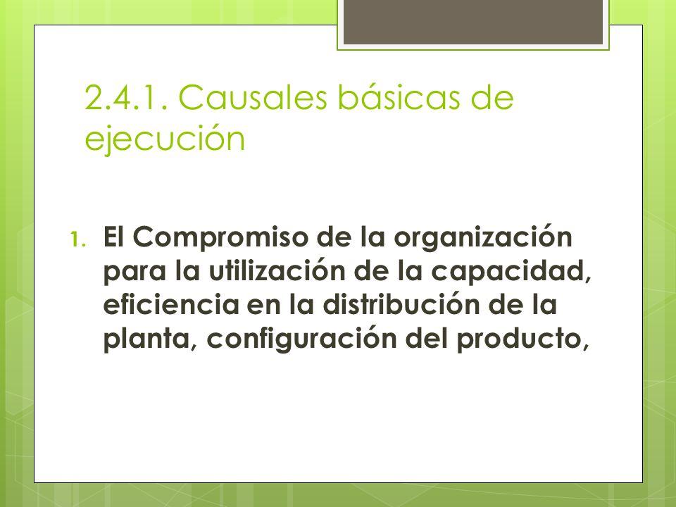 2.4.1. Causales básicas de ejecución 1. El Compromiso de la organización para la utilización de la capacidad, eficiencia en la distribución de la plan