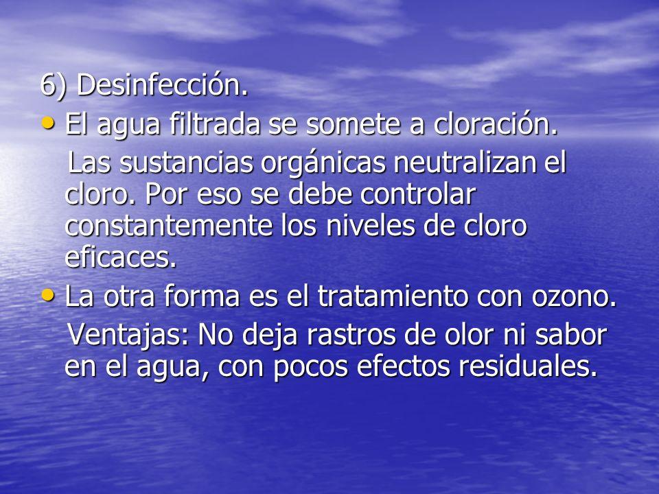 6) Desinfección. El agua filtrada se somete a cloración. El agua filtrada se somete a cloración. Las sustancias orgánicas neutralizan el cloro. Por es