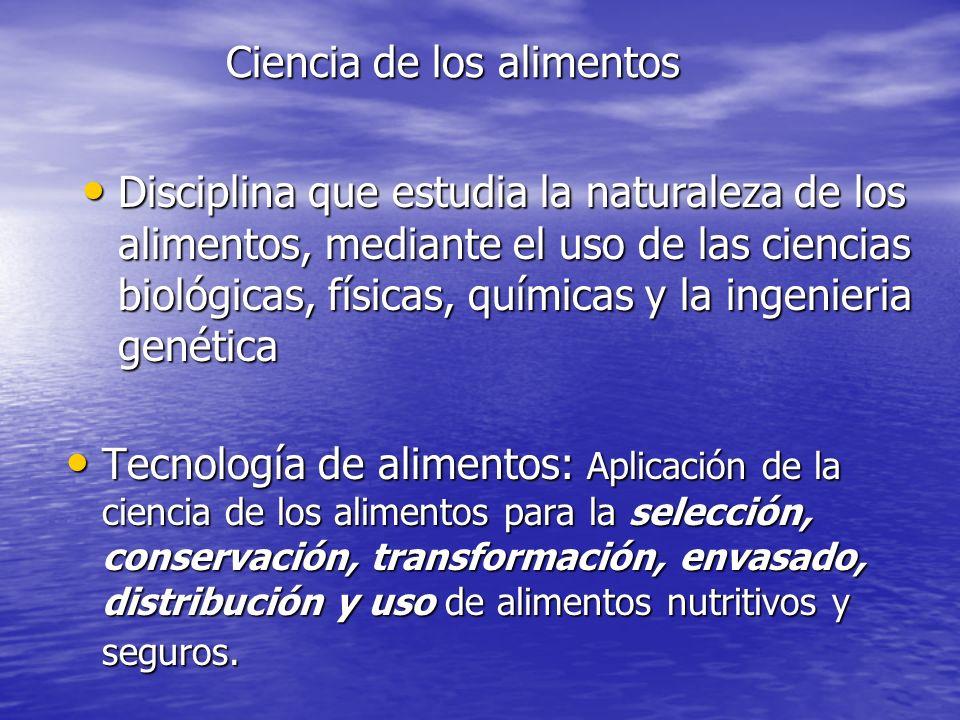 Ciencia de los alimentos Tecnología de alimentos: Aplicación de la ciencia de los alimentos para la selección, conservación, transformación, envasado,