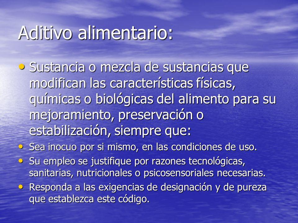 Aditivo alimentario: Sustancia o mezcla de sustancias que modifican las características físicas, químicas o biológicas del alimento para su mejoramien