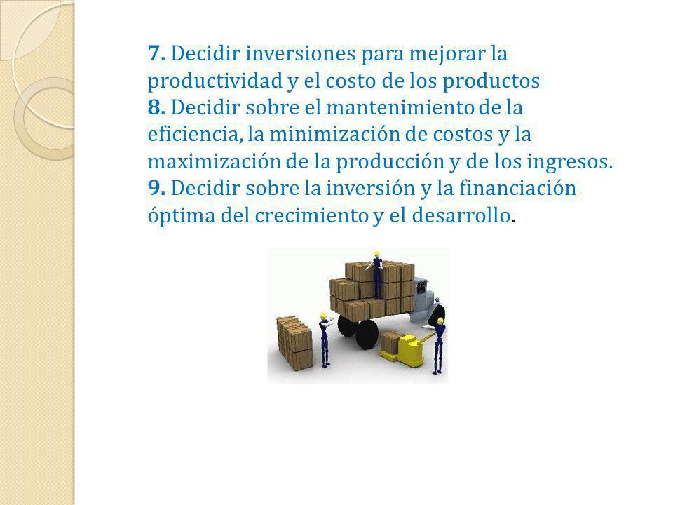 7. Decidir inversiones para mejorar la productividad y el costo de los productos 8. Decidir sobre el mantenimiento de la eficiencia, la minimización d