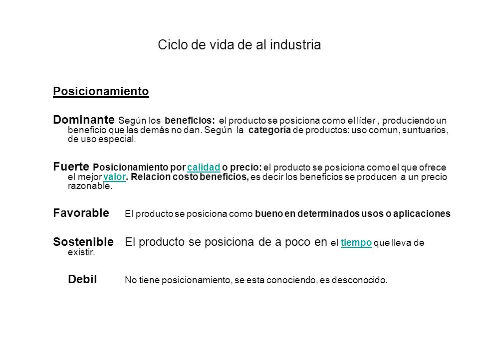 Ciclo de vida de al industria Posicionamiento Dominante Según los beneficios: el producto se posiciona como el líder, produciendo un beneficio que las