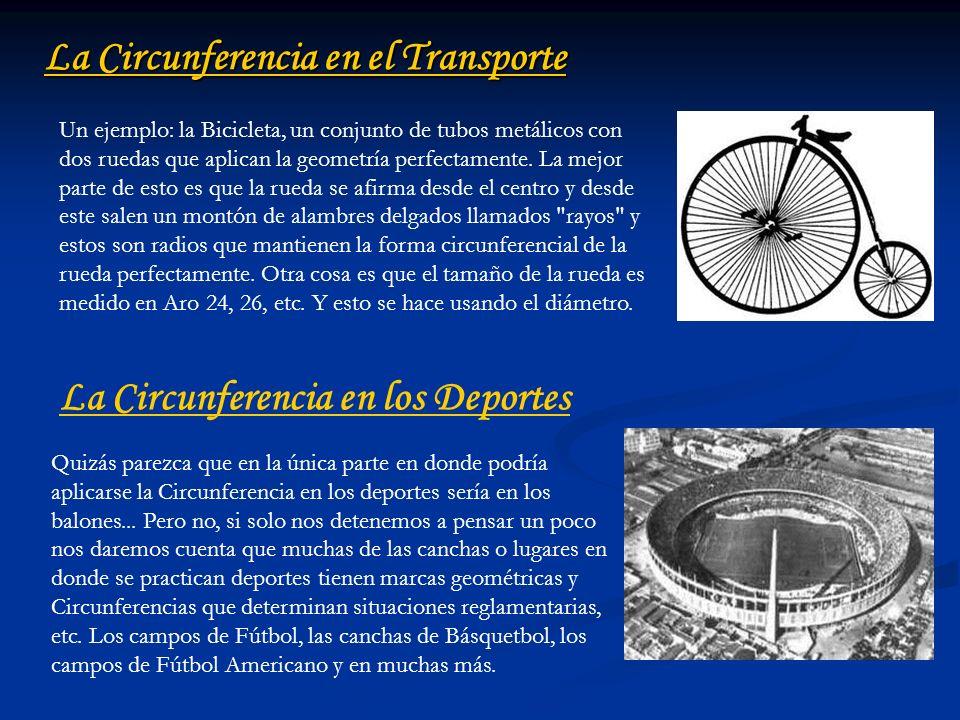 La Circunferencia en el Transporte Un ejemplo: la Bicicleta, un conjunto de tubos metálicos con dos ruedas que aplican la geometría perfectamente. La