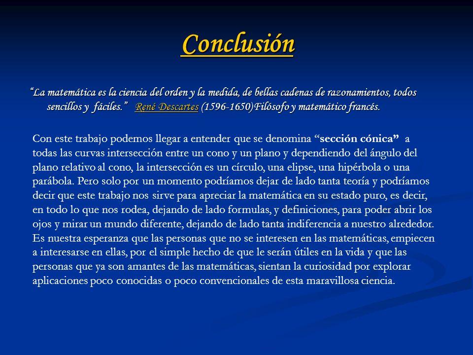Conclusión La matemática es la ciencia del orden y la medida, de bellas cadenas de razonamientos, todos sencillos y fáciles. René Descartes (1596-1650