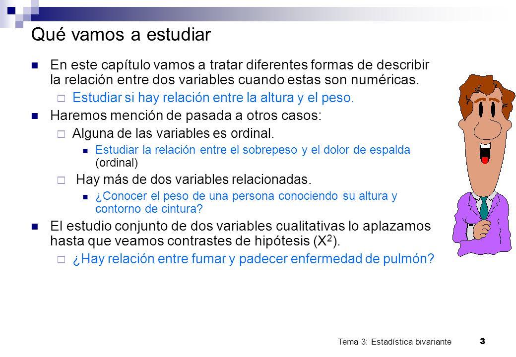 Tema 3: Estadística bivariante 3 Qué vamos a estudiar En este capítulo vamos a tratar diferentes formas de describir la relación entre dos variables c