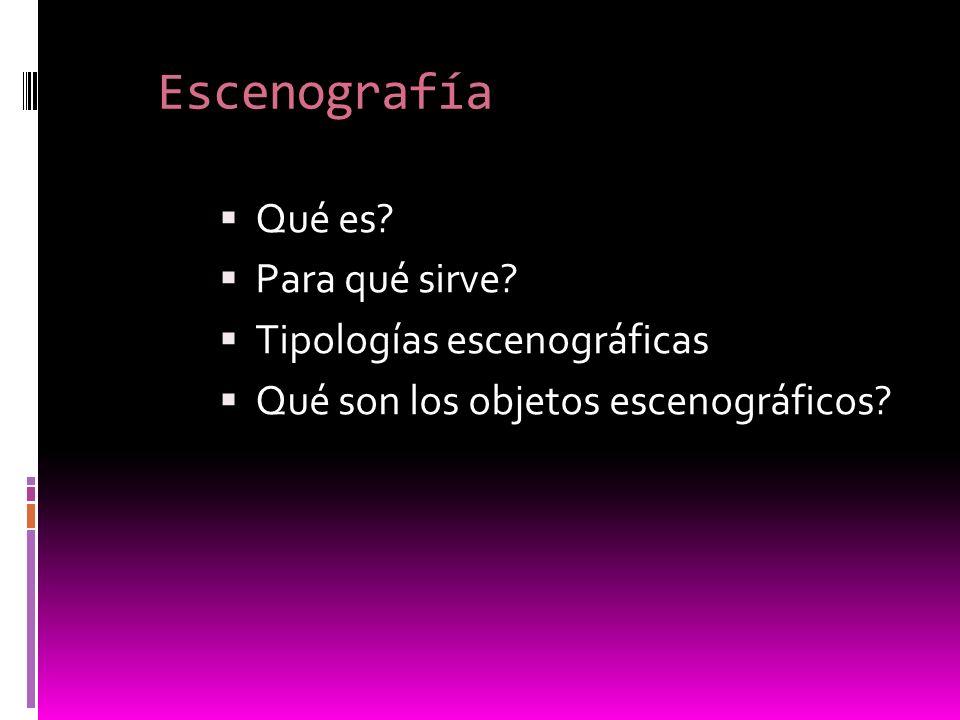 Escenografía Qué es? Para qué sirve? Tipologías escenográficas Qué son los objetos escenográficos?