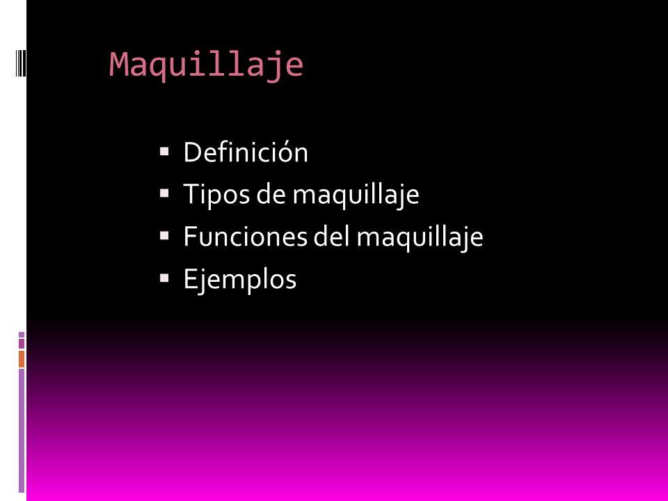 Maquillaje Definición Tipos de maquillaje Funciones del maquillaje Ejemplos