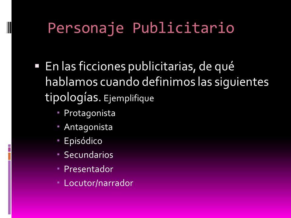 Personaje Publicitario En las ficciones publicitarias, de qué hablamos cuando definimos las siguientes tipologías. Ejemplifique Protagonista Antagonis