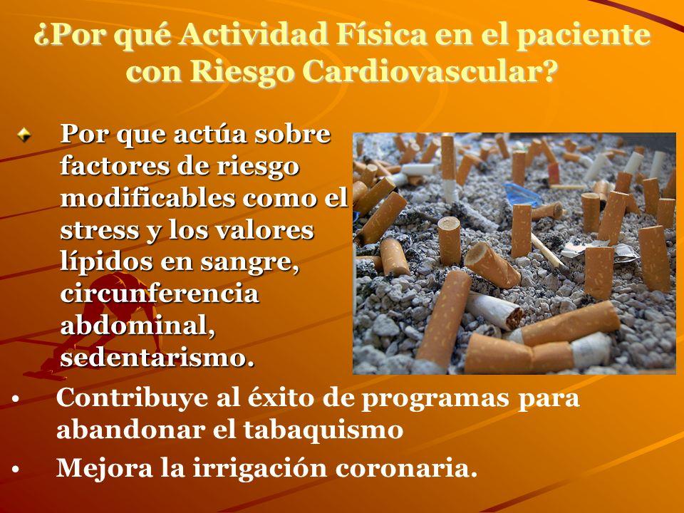 ¿Por qué Actividad Física en el paciente con Riesgo Cardiovascular? Por que actúa sobre factores de riesgo modificables como el stress y los valores l