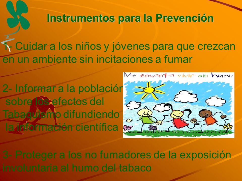 Instrumentos para la Prevención 1- Cuidar a los niños y jóvenes para que crezcan en un ambiente sin incitaciones a fumar 2- Informar a la población so