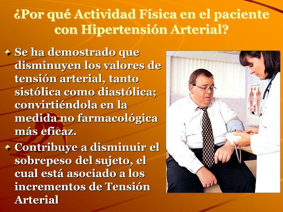 ¿Por qué Actividad Física en el paciente con Hipertensión Arterial? Se ha demostrado que disminuyen los valores de tensión arterial, tanto sistólica c