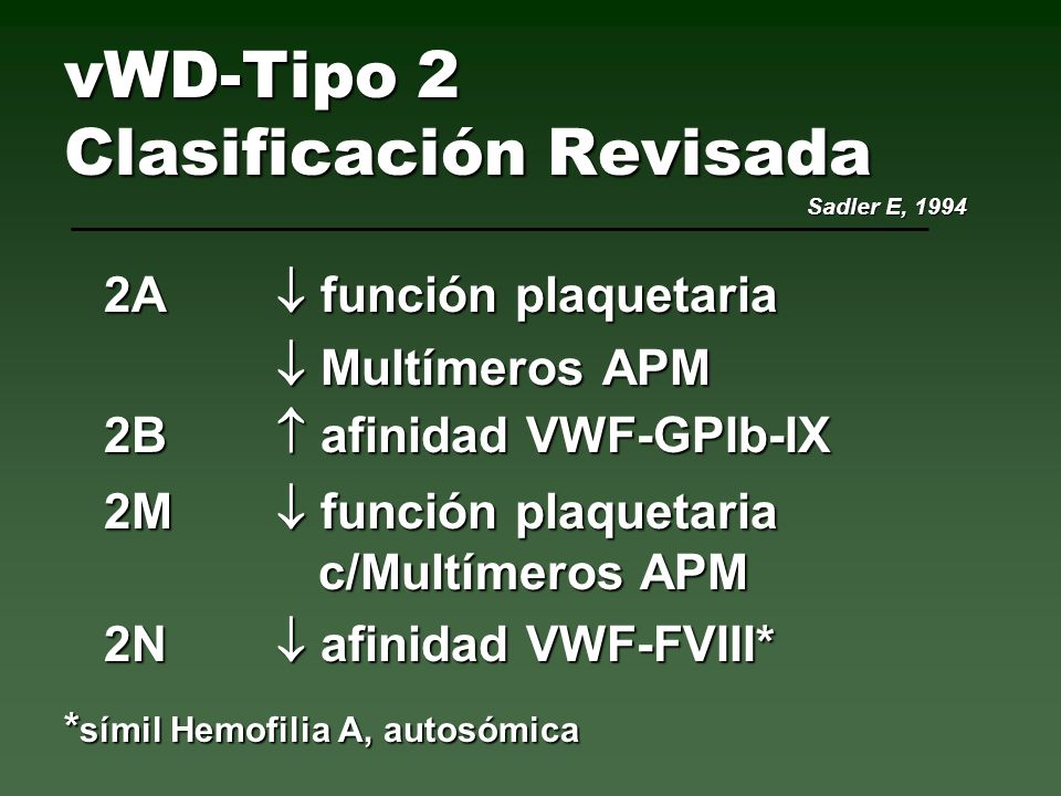 2A función plaquetaria Multímeros APM Multímeros APM vWD-Tipo 2 Clasificación Revisada Sadler E, 1994 2B afinidad VWF-GPIb-IX 2M función plaquetaria c
