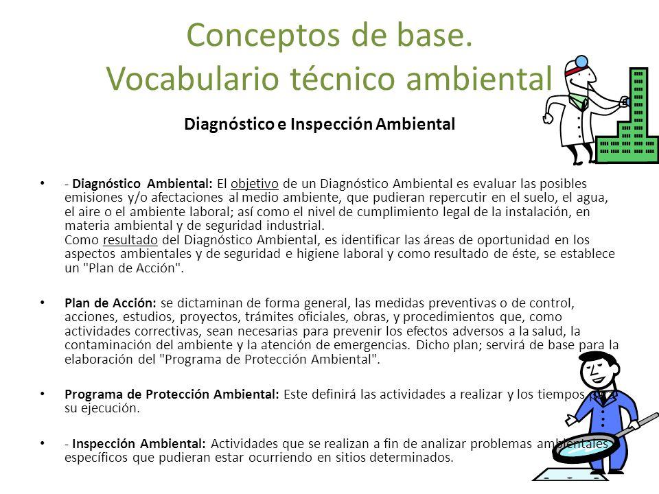 Conceptos de base. Vocabulario técnico ambiental Diagnóstico e Inspección Ambiental - Diagnóstico Ambiental: El objetivo de un Diagnóstico Ambiental e