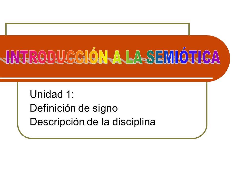 Unidad 1: Definición de signo Descripción de la disciplina