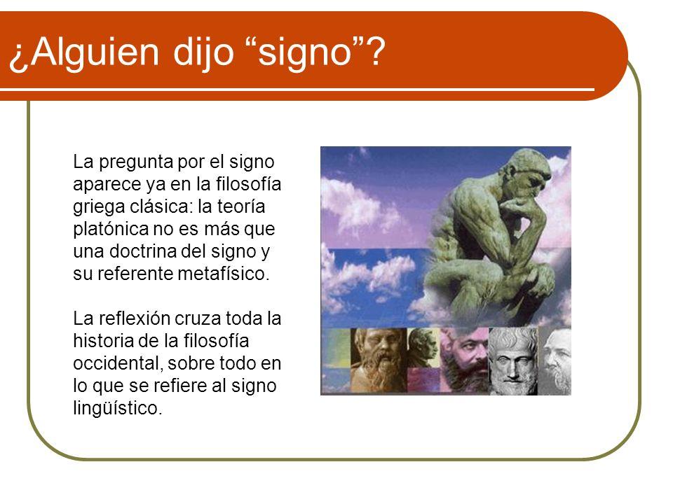 ¿Alguien dijo signo? La pregunta por el signo aparece ya en la filosofía griega clásica: la teoría platónica no es más que una doctrina del signo y su