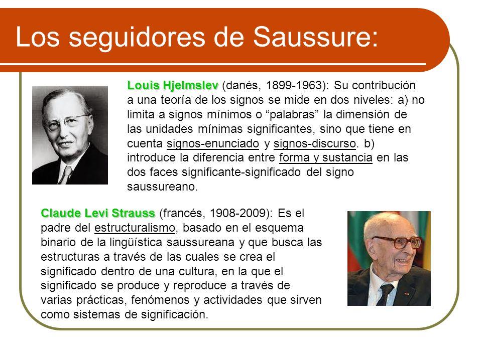 Los seguidores de Saussure: Louis Hjelmslev Louis Hjelmslev (danés, 1899-1963): Su contribución a una teoría de los signos se mide en dos niveles: a)