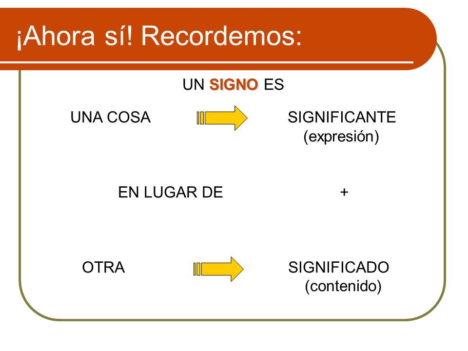 …a los ojos de alguien… El signo es una función integrada por dos funtivos: SIGNIFICANTESIGNIFICADO.
