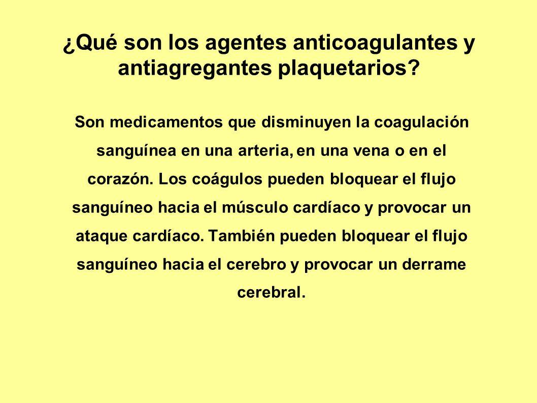 ¿Qué son los agentes anticoagulantes y antiagregantes plaquetarios? Son medicamentos que disminuyen la coagulación sanguínea en una arteria, en una ve