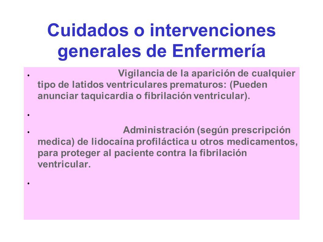 Cuidados o intervenciones generales de Enfermería Vigilancia de la aparición de cualquier tipo de latidos ventriculares prematuros: (Pueden anunciar t