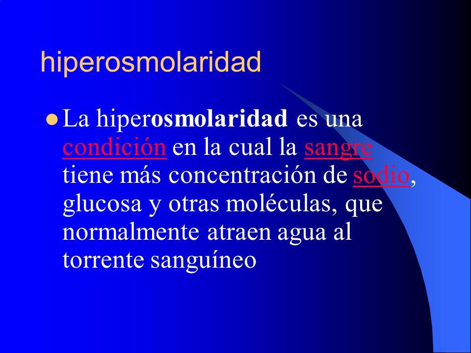 hiperosmolaridad La hiperosmolaridad es una condición en la cual la sangre tiene más concentración de sodio, glucosa y otras moléculas, que normalment