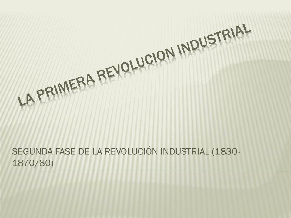SEGUNDA FASE DE LA REVOLUCIÓN INDUSTRIAL (1830- 1870/80)