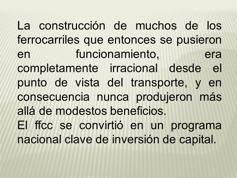 La construcción de muchos de los ferrocarriles que entonces se pusieron en funcionamiento, era completamente irracional desde el punto de vista del tr